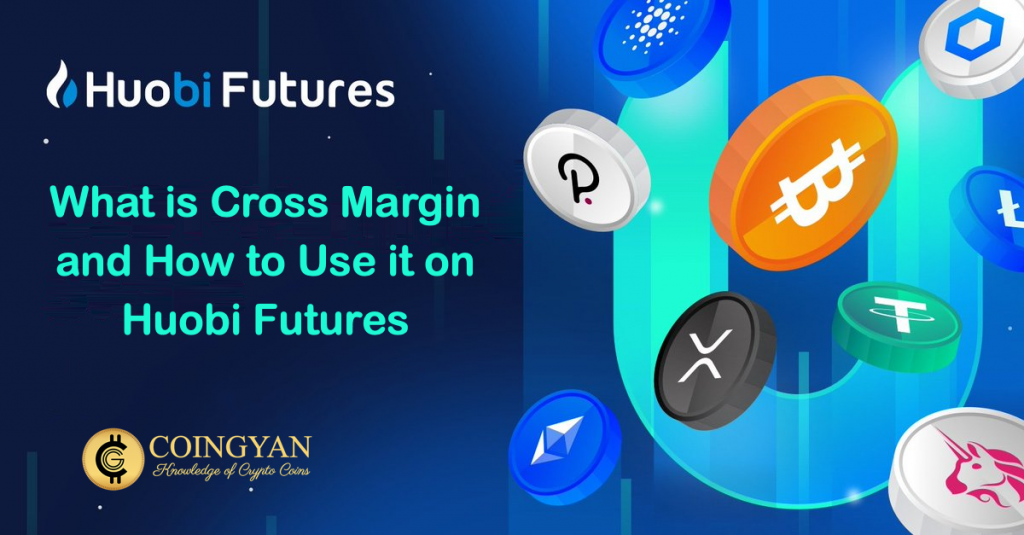 What is Cross Margin and How to Use it on Huobi Futures - CoinGyan