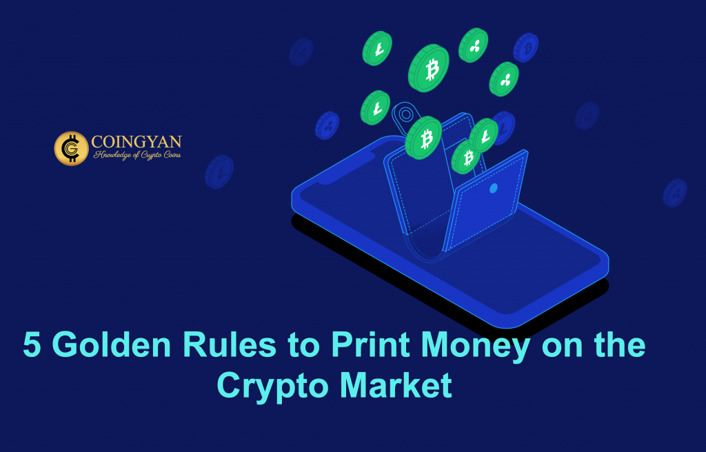 5 Golden Rules to Print Money on the Crypto Market - CoinGyan