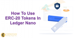 How To Use ERC-20 Tokens In Ledger - CoinGyan