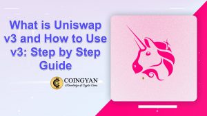 What is Uniswap v3 and How to Use It: Step by Step Guide - CoinGyan