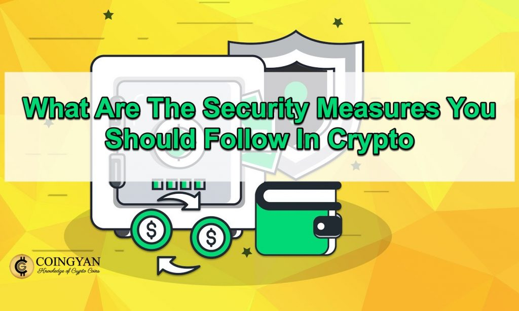 What Are The Security Measures You Should Follow In Crypto - CoinGyan