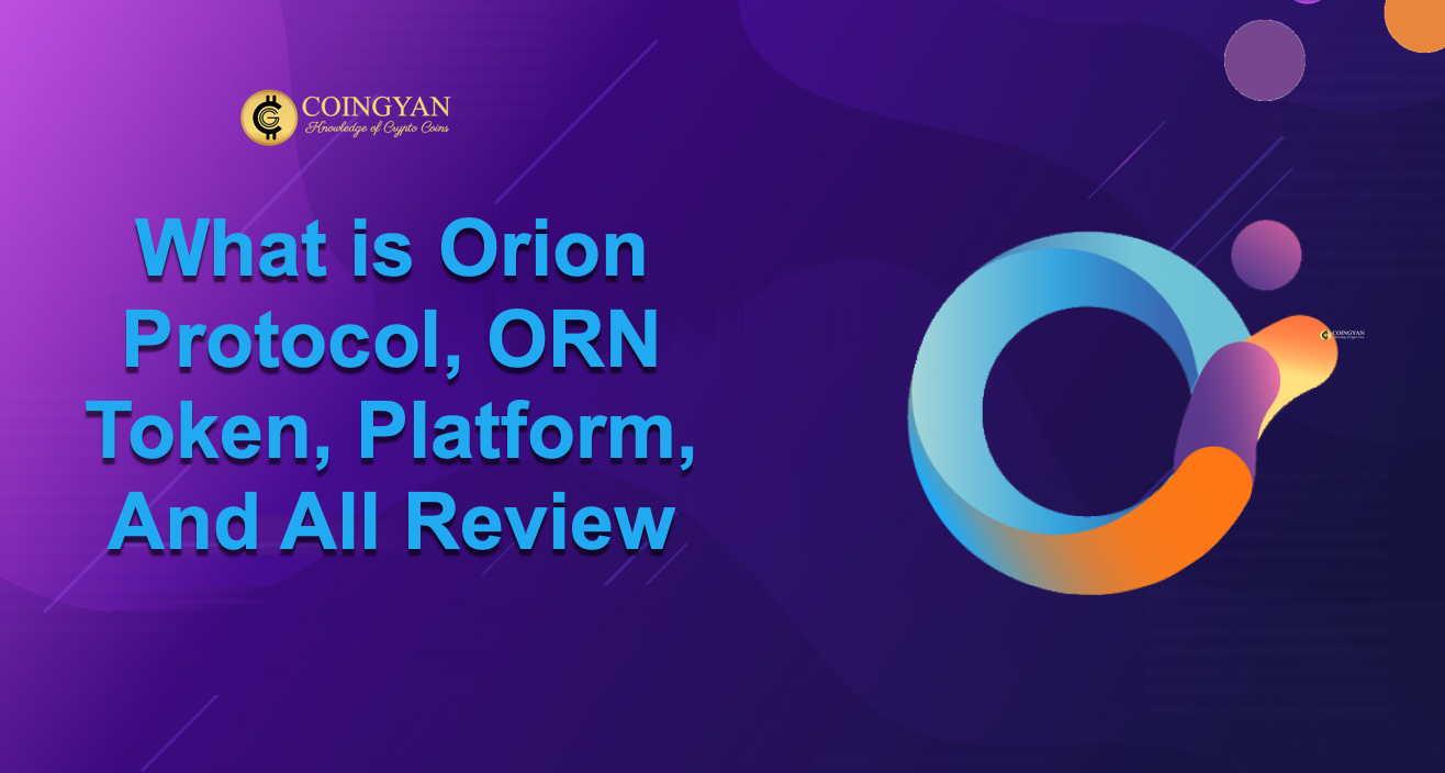 What is Orion Protocol, ORN Token, Platform, And All Review - CoinGyan